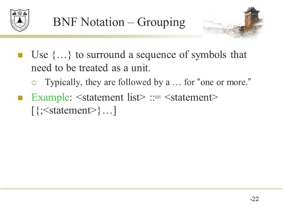 """BNF Notation – Grouping Use {…} to surround a sequence of symbols that need to be treated as a unit.  Typically, they are followed by a … for """" one o"""