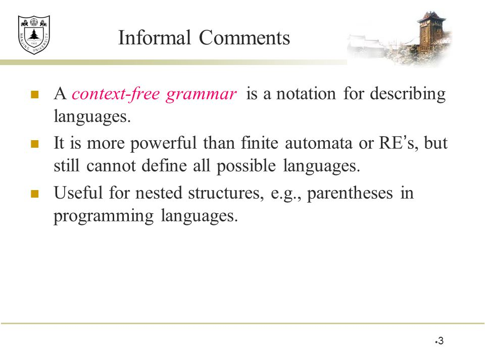Language of a Grammar If G is a CFG, then L(G), the language of G, is {w | S =>* w}.