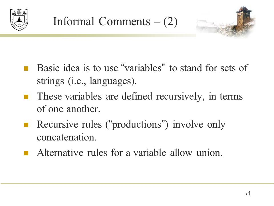"""Informal Comments – (2) Basic idea is to use """" variables """" to stand for sets of strings (i.e., languages). These variables are defined recursively, in"""