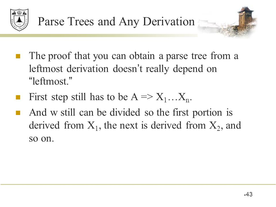 """ 43 Parse Trees and Any Derivation The proof that you can obtain a parse tree from a leftmost derivation doesn ' t really depend on """" leftmost. """" Fir"""