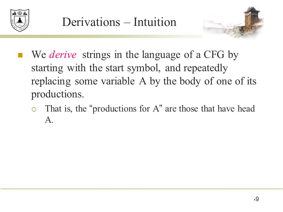 Derivations – Formalism We say  A  =>  if A ->  is a production.