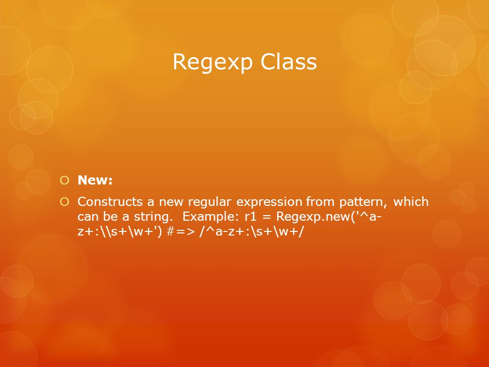 Regexp Class  New:  Constructs a new regular expression from pattern, which can be a string.