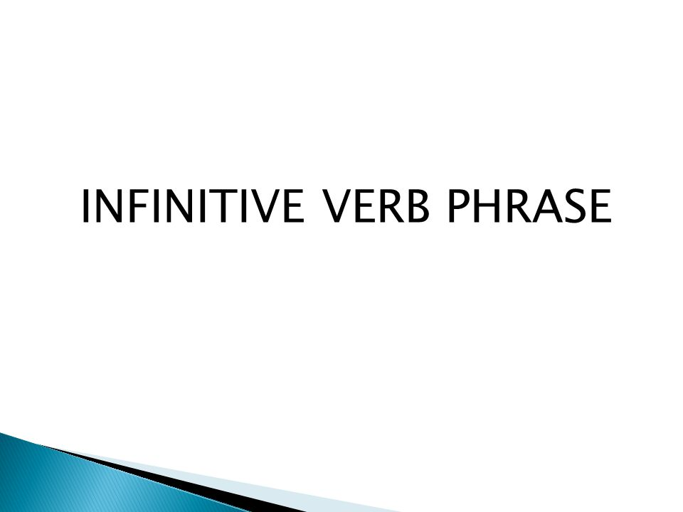 INFINITIVE VERB PHRASE