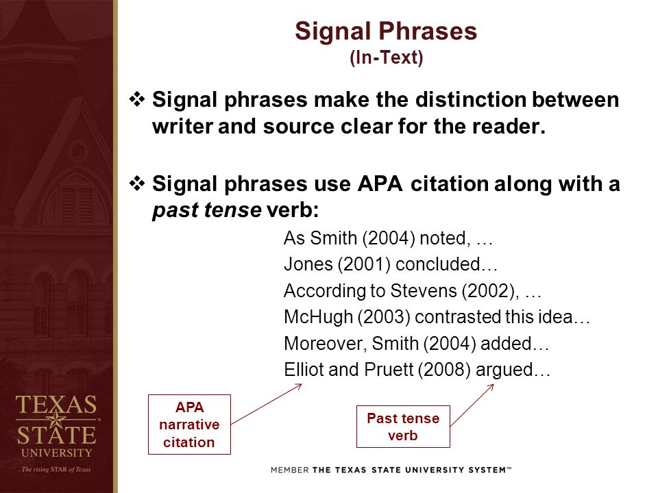 Signal Phrases (In-Text)  Signal phrases make the distinction between writer and source clear for the reader.