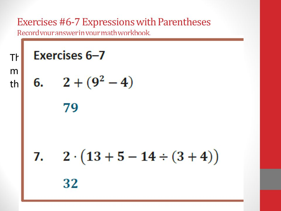 Exercises #6-7 Expressions with Parentheses Record your answer in your math workbook.