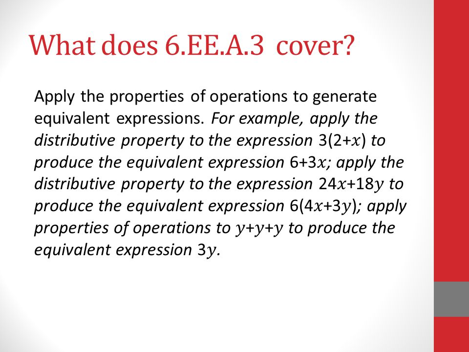 What does 6.EE.A.3 cover. Apply the properties of operations to generate equivalent expressions.