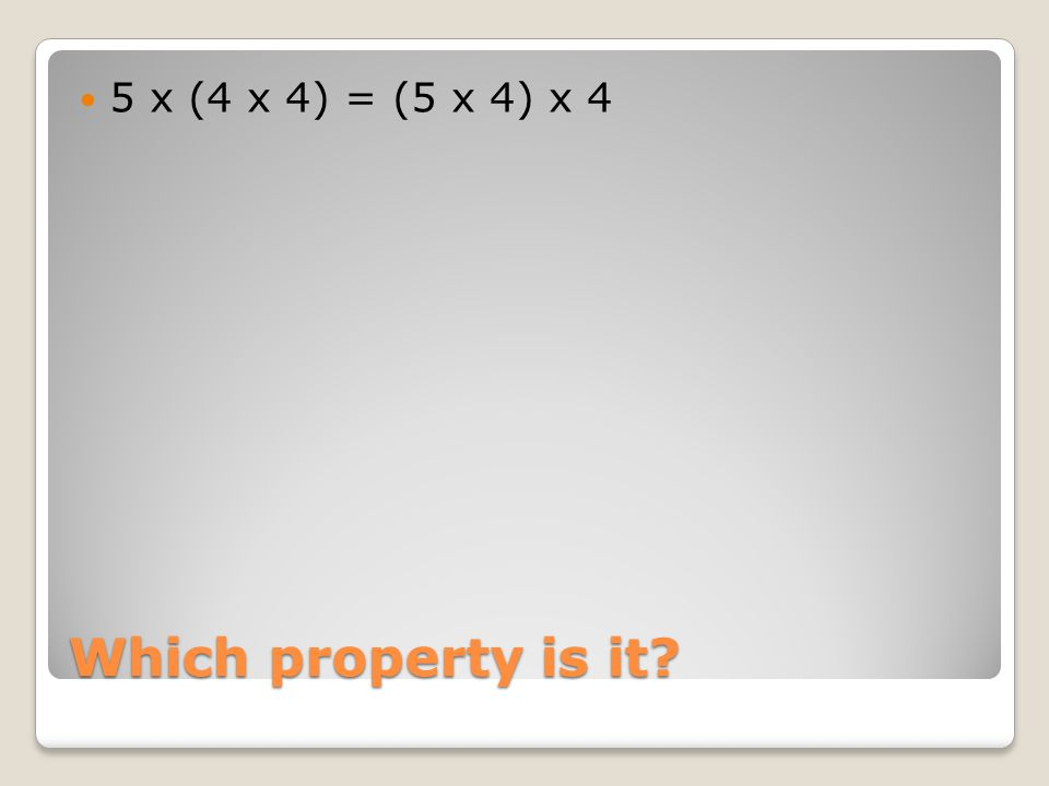 Which property is it 5 x (4 x 4) = (5 x 4) x 4