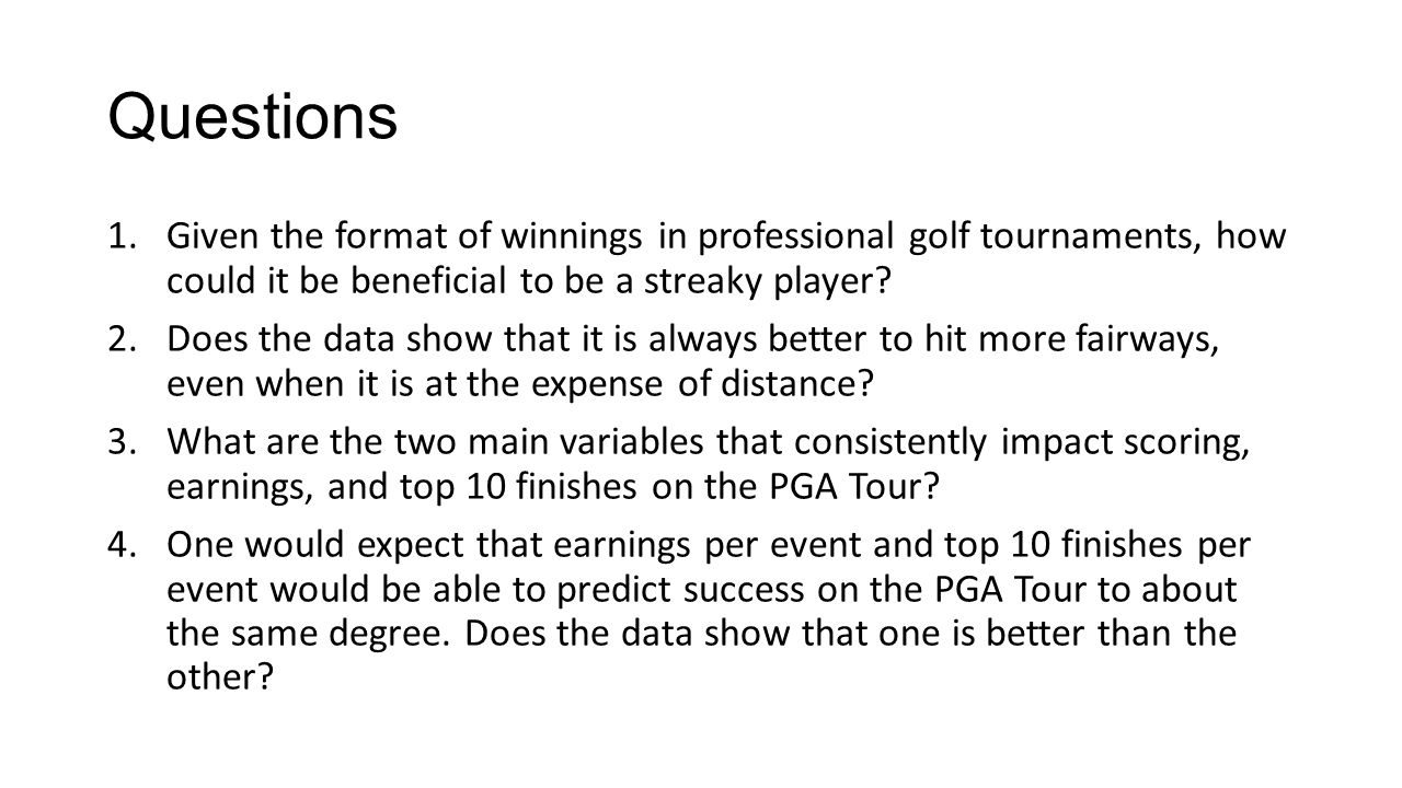 Questions 1.Given the format of winnings in professional golf tournaments, how could it be beneficial to be a streaky player? 2.Does the data show tha