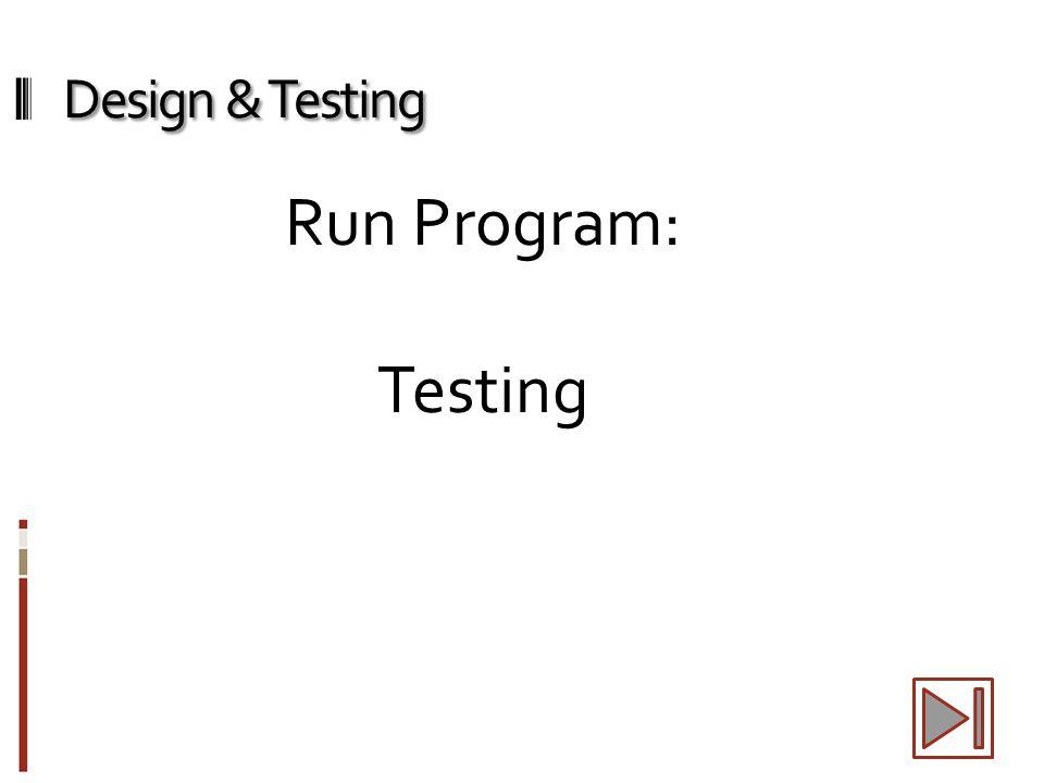 Design & Testing Run Program: Testing