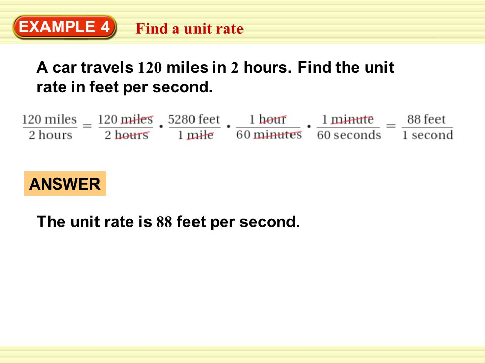 EXAMPLE 4 Find a unit rate A car travels 120 miles in 2 hours.