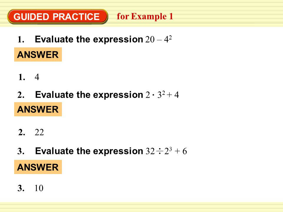 GUIDED PRACTICE for Example 1 1. Evaluate the expression 20 – 4 2 ANSWER 1.