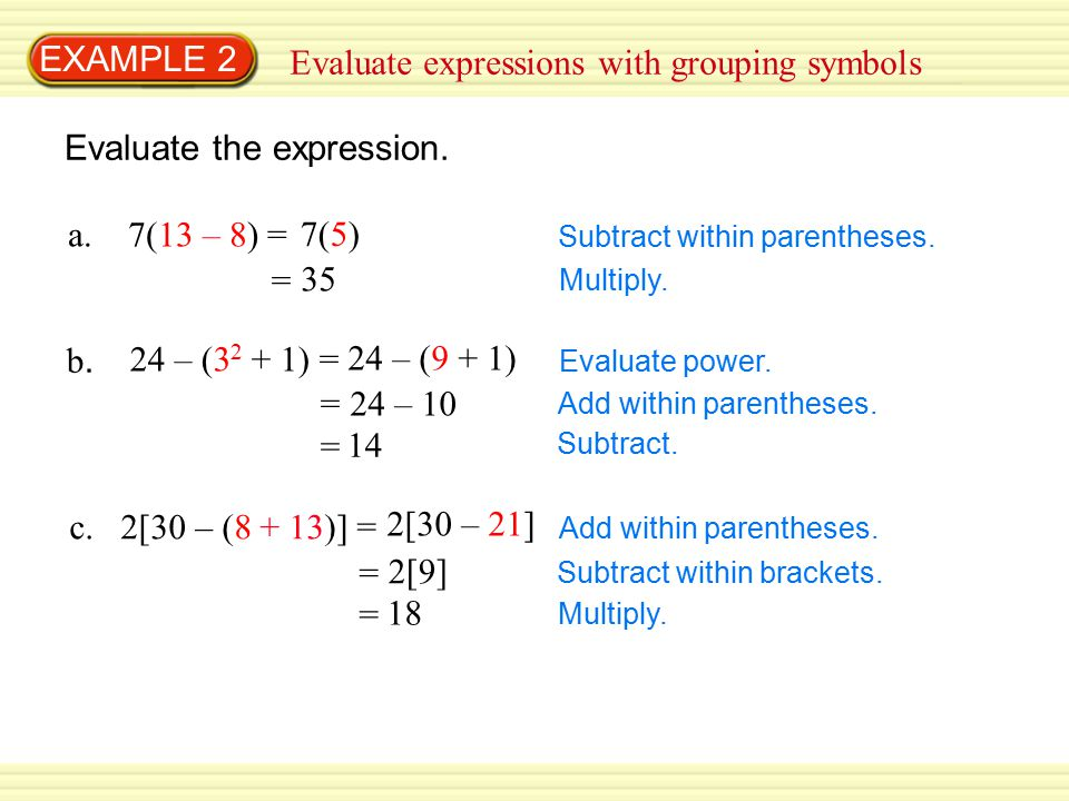 24 – (9 + 1) = 2[9] EXAMPLE 2 Evaluate expressions with grouping symbols Evaluate the expression.
