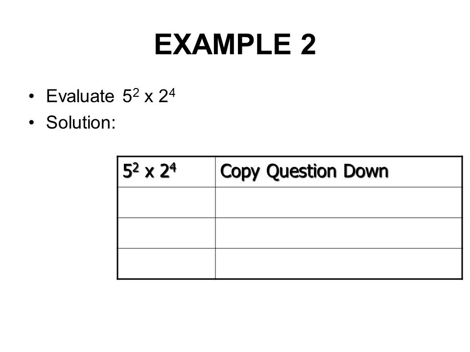 EXAMPLE 2 Evaluate 5 2 x 2 4 Solution: 5 2 x 2 4 Copy Question Down