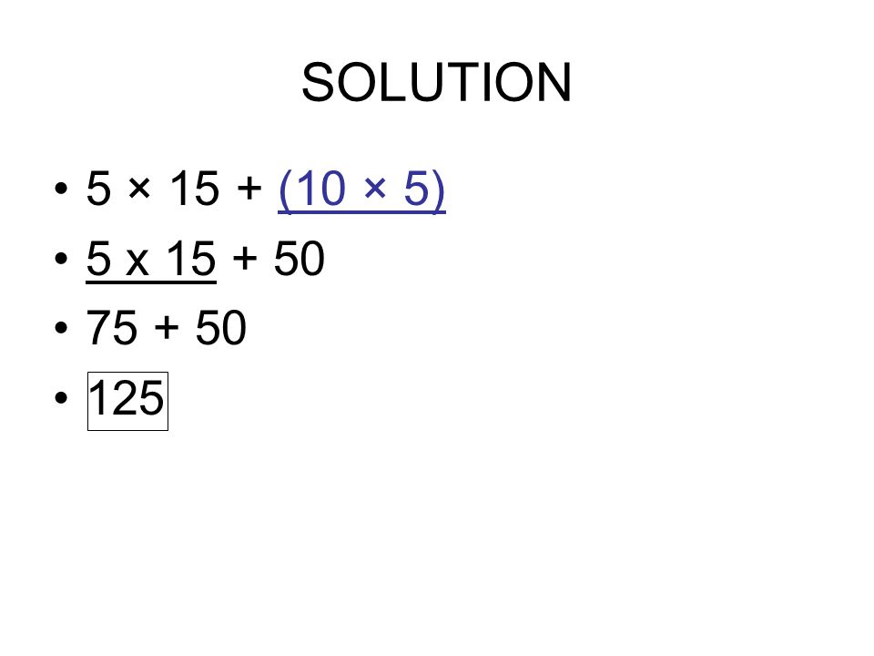 EXAMPLE 4 EVALUATE 8 + (2 x 5) x 3 4 ÷ 9 SOLUTION: 8 + (2 x 5) x 3 4 ÷ 9 Copy Down Question = 8 + (10) x 3 4 ÷ 9 Simplify Parentheses(Rule 1) = 8 + (10) x 81 ÷ 9 Simplify Exponents ( Rule 2)