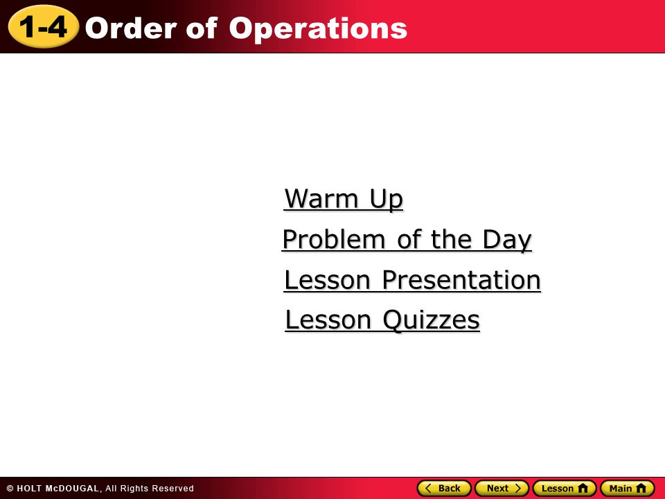 1-4 Order of Operations Warm Up Warm Up Lesson Presentation Lesson Presentation Problem of the Day Problem of the Day Lesson Quizzes Lesson Quizzes