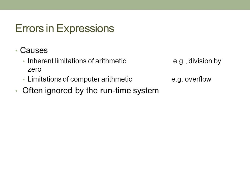 Errors in Expressions Causes Inherent limitations of arithmetic e.g., division by zero Limitations of computer arithmetic e.g.