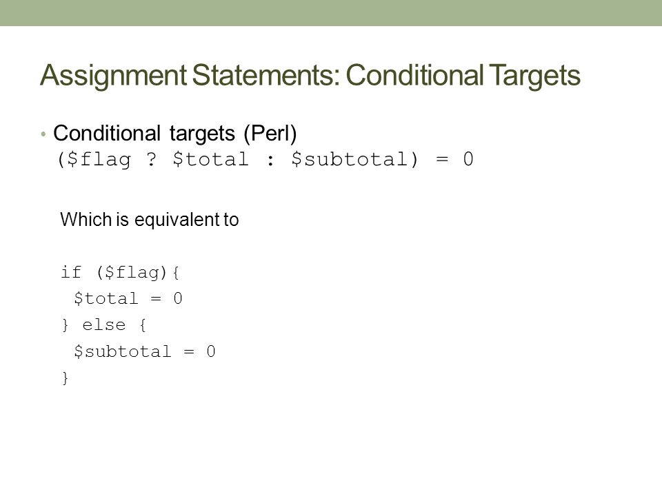 Assignment Statements: Conditional Targets Conditional targets (Perl) ($flag .