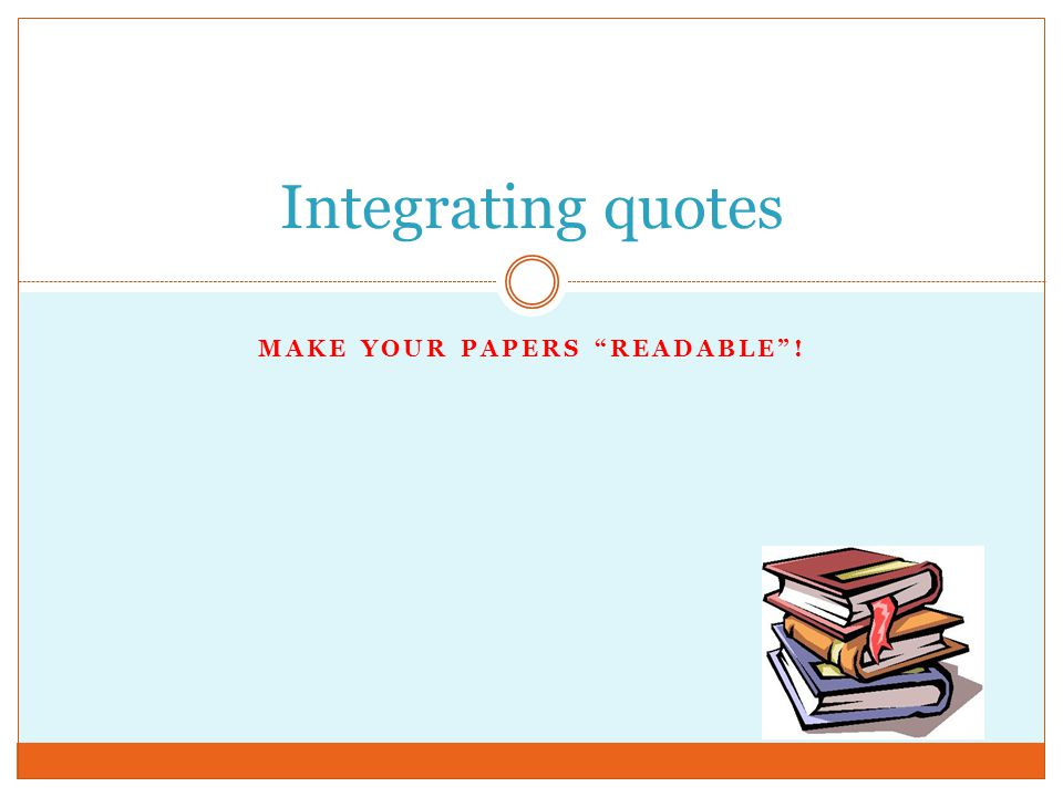 MAKE YOUR PAPERS READABLE ! Integrating quotes