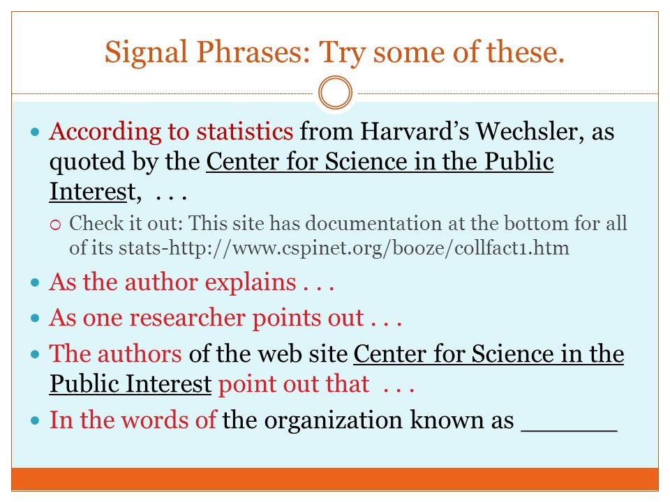 Signal Phrases: Try some of these. According to statistics from Harvard's Wechsler, as quoted by the Center for Science in the Public Interest,...  C