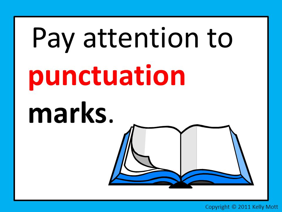Pay attention to punctuation marks. Copyright © 2011 Kelly Mott