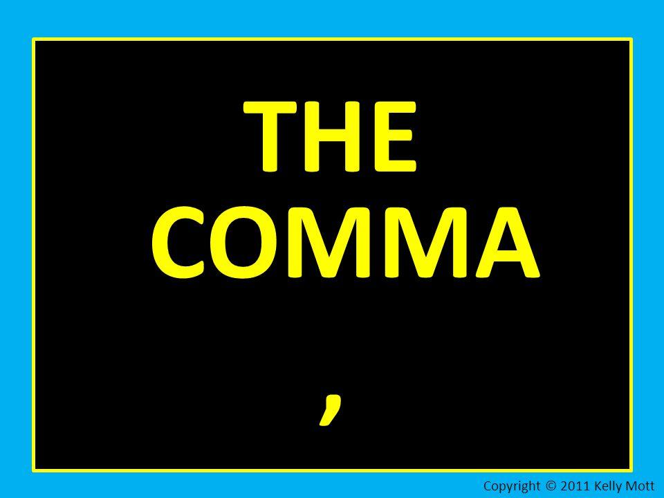 THE COMMA, Copyright © 2011 Kelly Mott