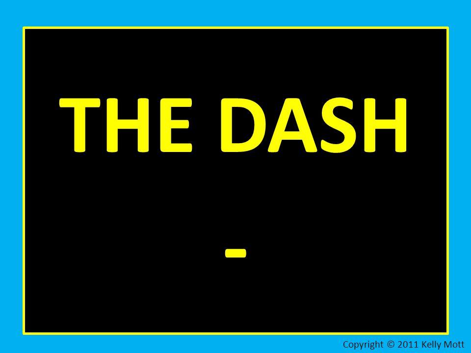THE DASH - Copyright © 2011 Kelly Mott
