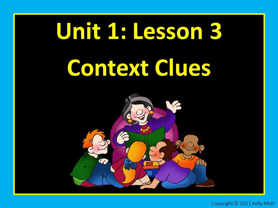 Unit 1: Lesson 3 Context Clues Copyright © 2011 Kelly Mott