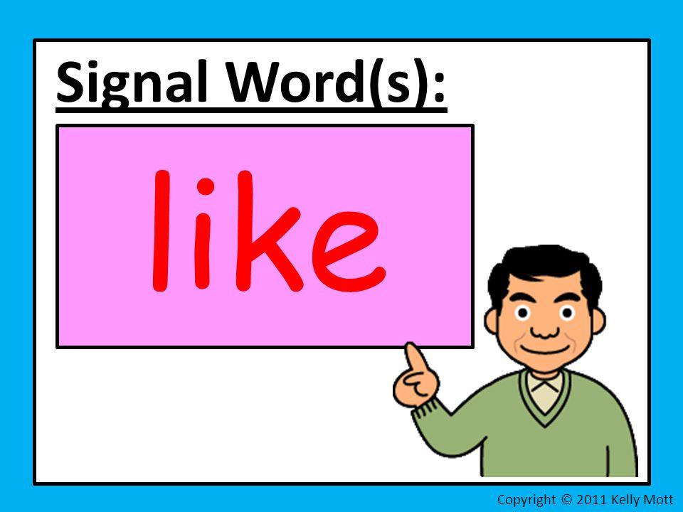Signal Word(s): like Copyright © 2011 Kelly Mott