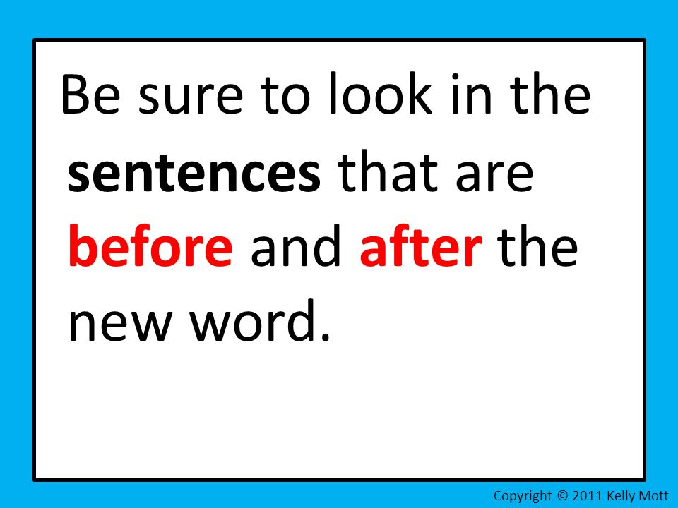 Be sure to look in the sentences that are before and after the new word. Copyright © 2011 Kelly Mott