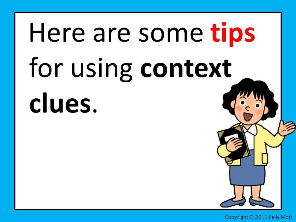 Here are some tips for using context clues. Copyright © 2011 Kelly Mott