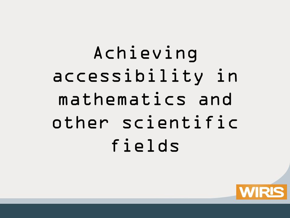 Achieving accessibility in mathematics and other scientific fields