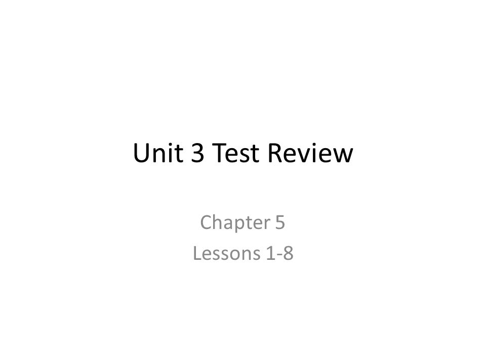 Unit 3 Test Review Chapter 5 Lessons 1-8