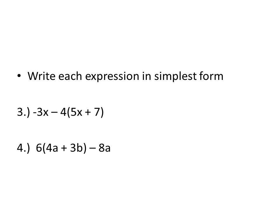 Write each expression in simplest form 3.) -3x – 4(5x + 7) 4.) 6(4a + 3b) – 8a
