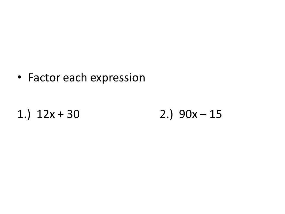 Factor each expression 1.) 12x + 302.) 90x – 15
