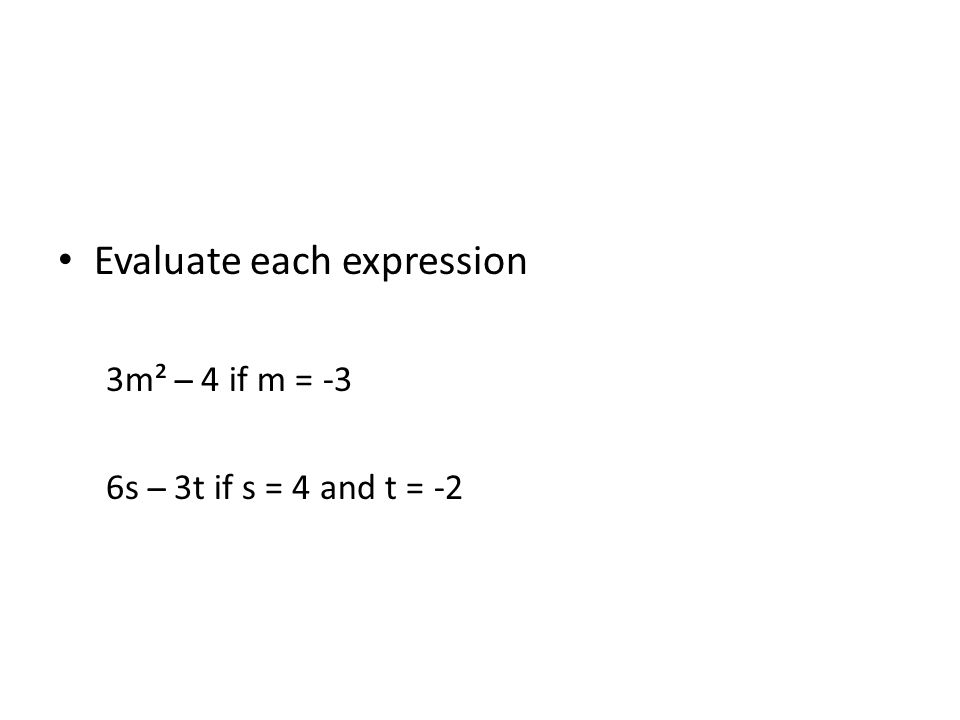 Evaluate each expression 3m² ̶ 4 if m = -3 6s ̶ 3t if s = 4 and t = -2