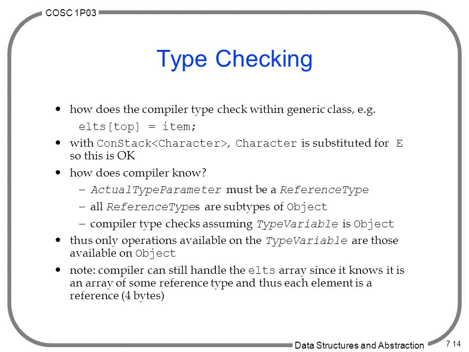 COSC 1P03 Data Structures and Abstraction 7.14 Type Checking  how does the compiler type check within generic class, e.g.