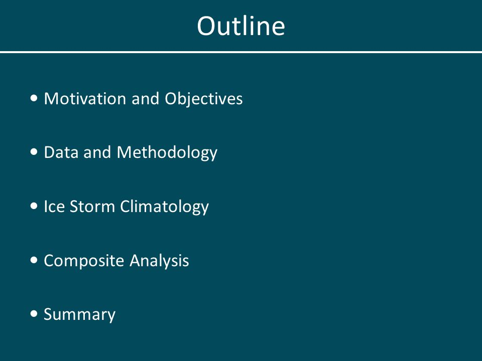 Motivation and Objectives Data and Methodology Ice Storm Climatology Composite Analysis Summary Outline