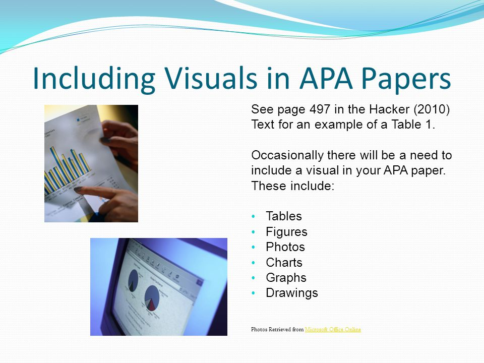 Including Visuals in APA Papers See page 497 in the Hacker (2010) Text for an example of a Table 1.