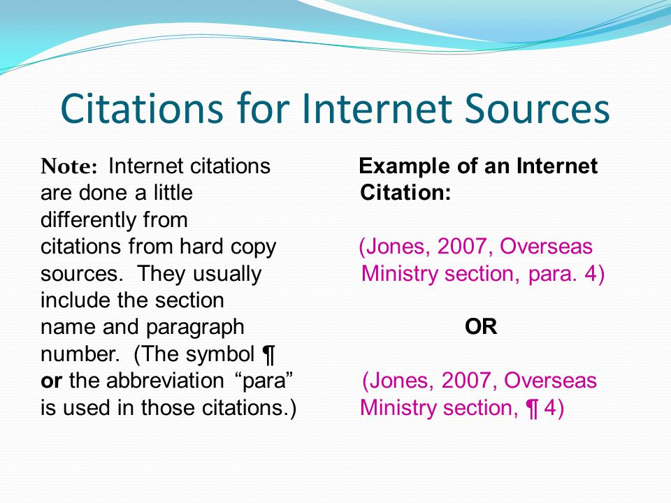 Citations for Internet Sources Note: Internet citations Example of an Internet are done a little Citation: differently from citations from hard copy (Jones, 2007, Overseas sources.