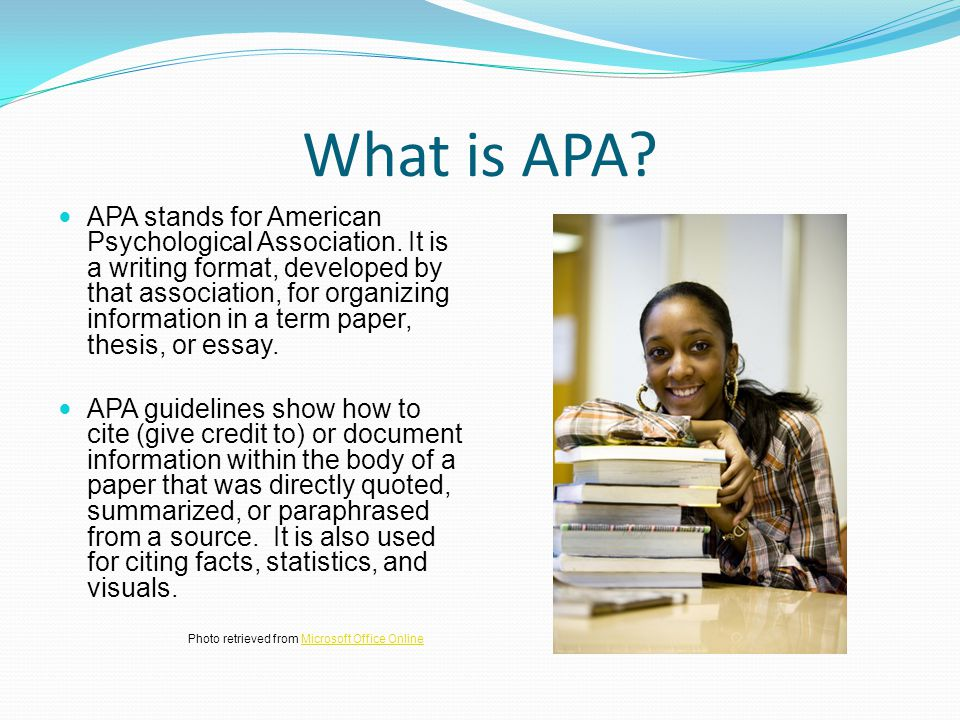 What is APA.APA stands for American Psychological Association.