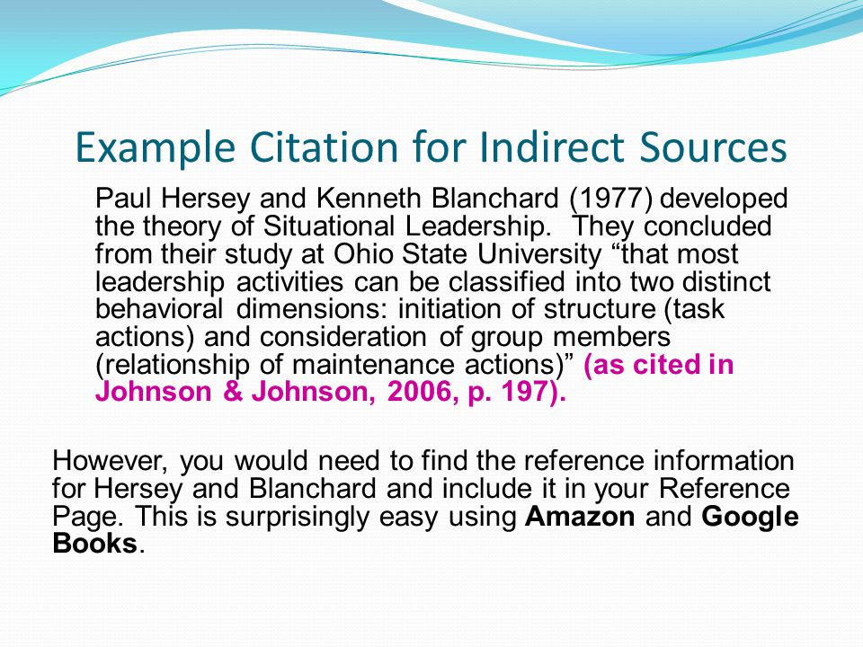 Example Citation for Indirect Sources Paul Hersey and Kenneth Blanchard (1977) developed the theory of Situational Leadership.