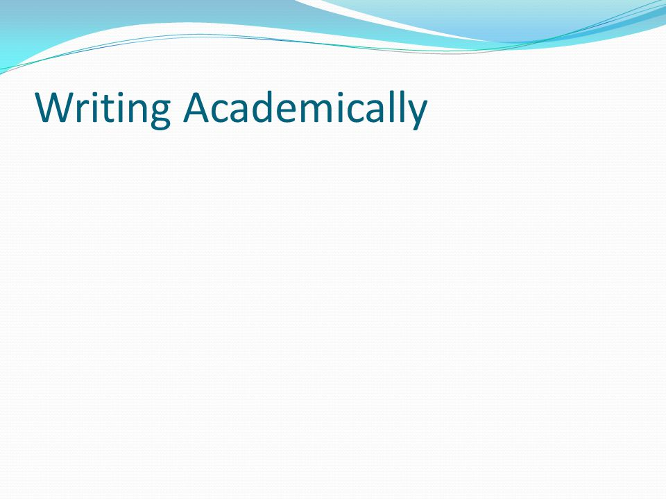 Writing Academically