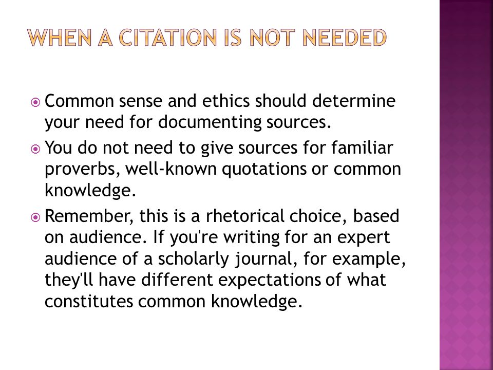  Common sense and ethics should determine your need for documenting sources.