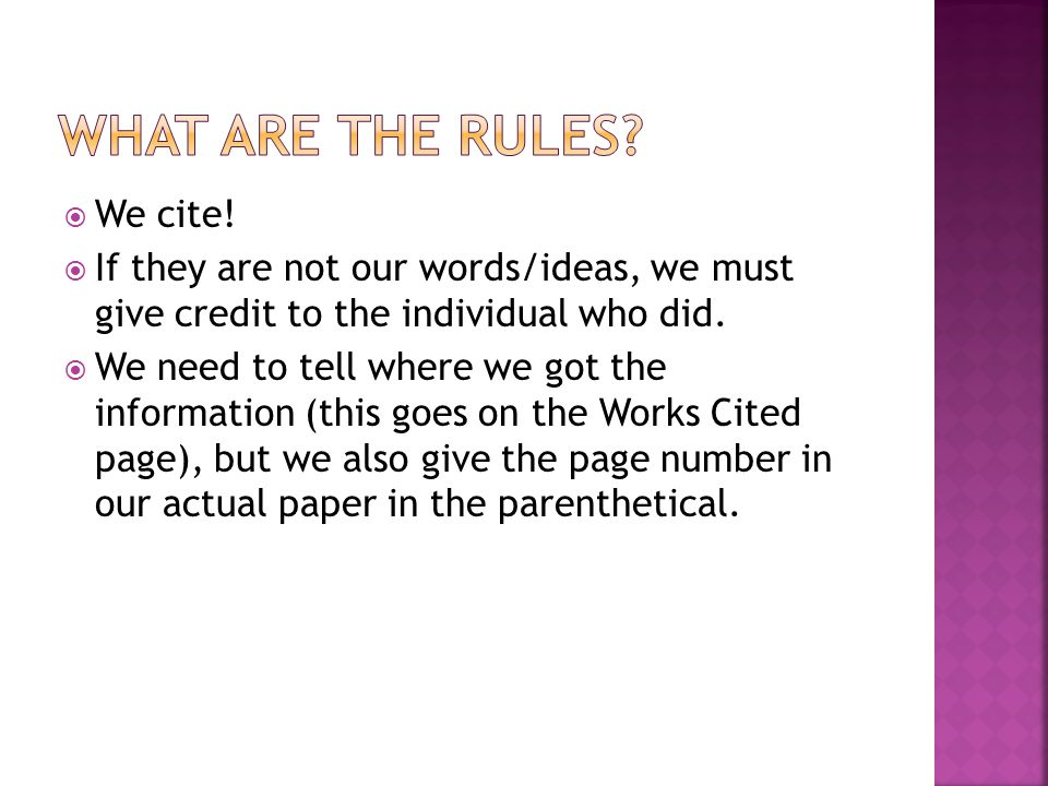  We cite.  If they are not our words/ideas, we must give credit to the individual who did.