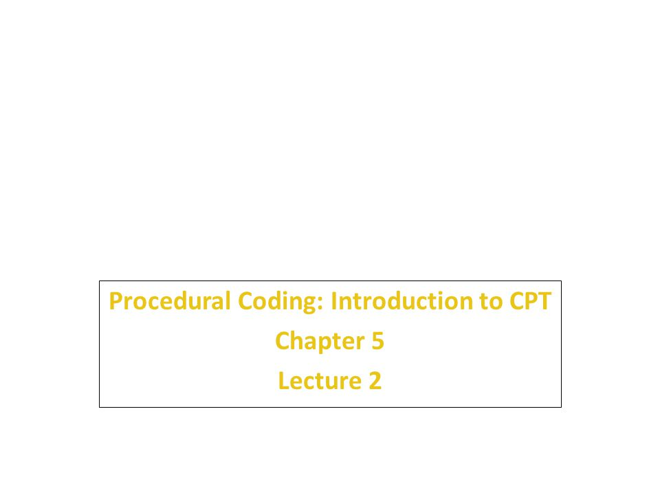 5 Procedural Coding: Introduction to CPT Chapter 5 Lecture 2