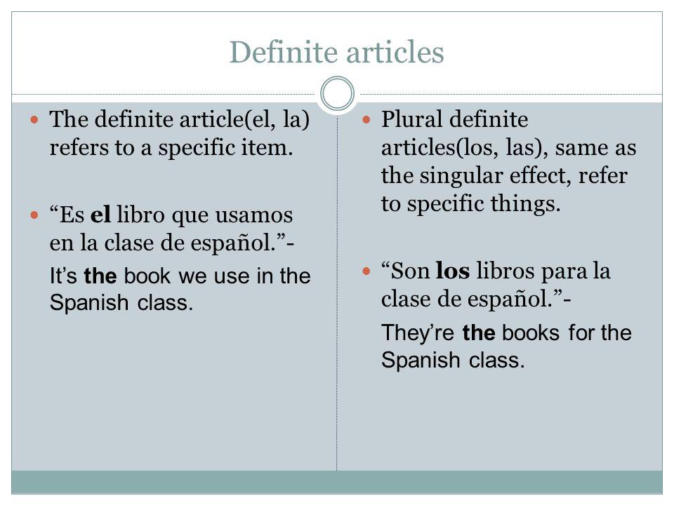 Definite articles The definite article(el, la) refers to a specific item.