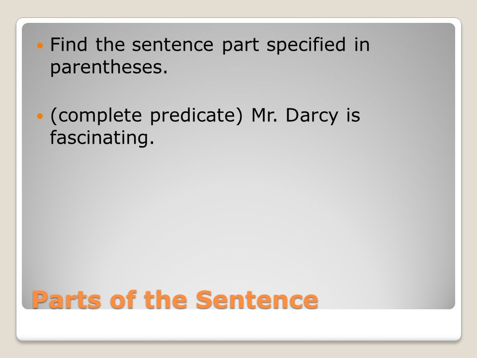 Parts of the Sentence Find the sentence part specified in parentheses.