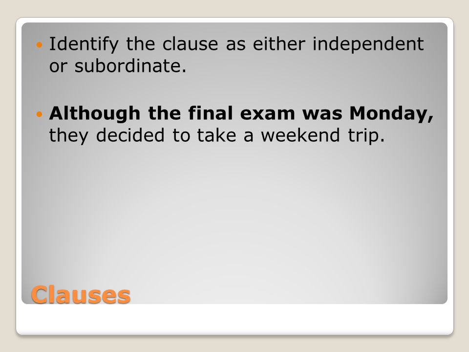 Clauses Identify the clause as either independent or subordinate.