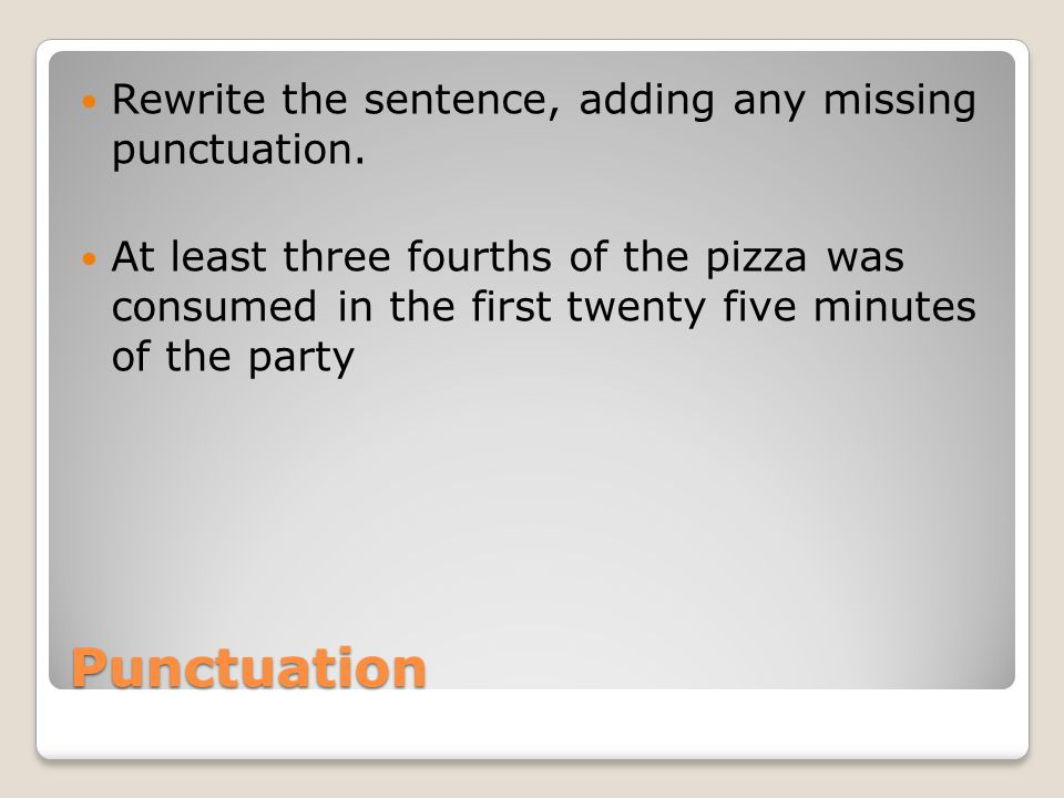 Punctuation Rewrite the sentence, adding any missing punctuation.