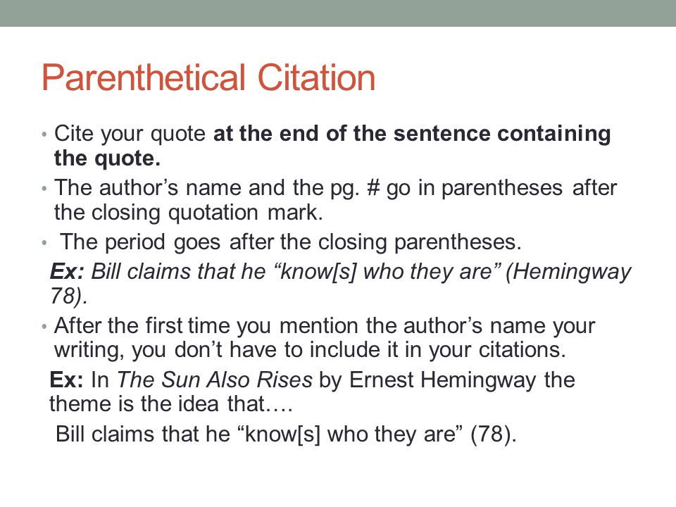Parenthetical Citation Cite your quote at the end of the sentence containing the quote.